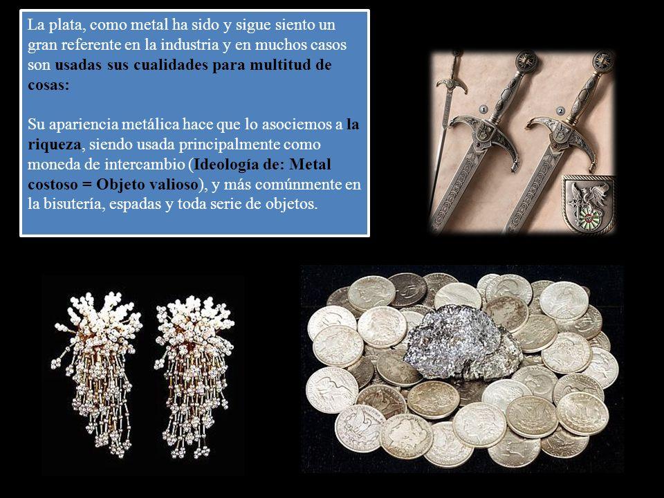 La plata, como metal ha sido y sigue siento un gran referente en la industria y en muchos casos son usadas sus cualidades para multitud de cosas: