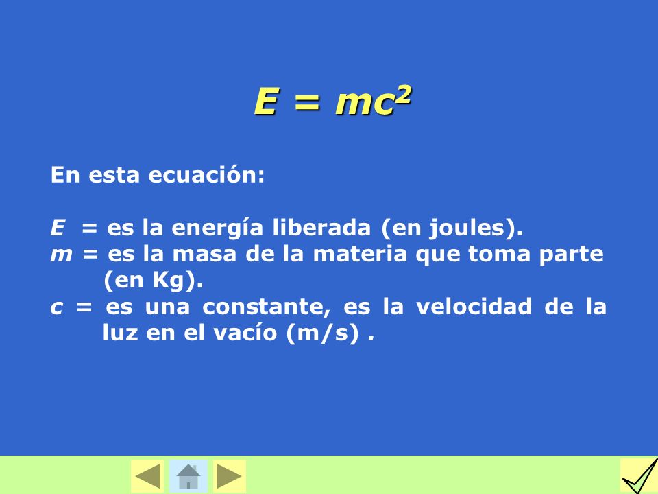 E = mc2 En esta ecuación: E = es la energía liberada (en joules).