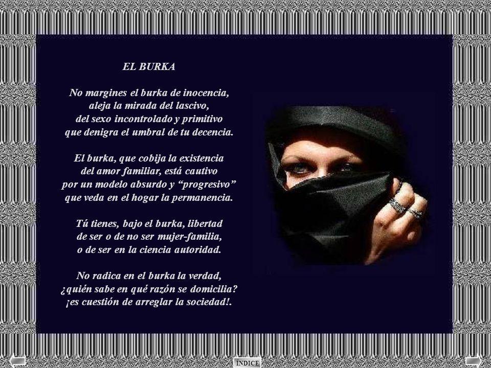 No margines el burka de inocencia, aleja la mirada del lascivo,