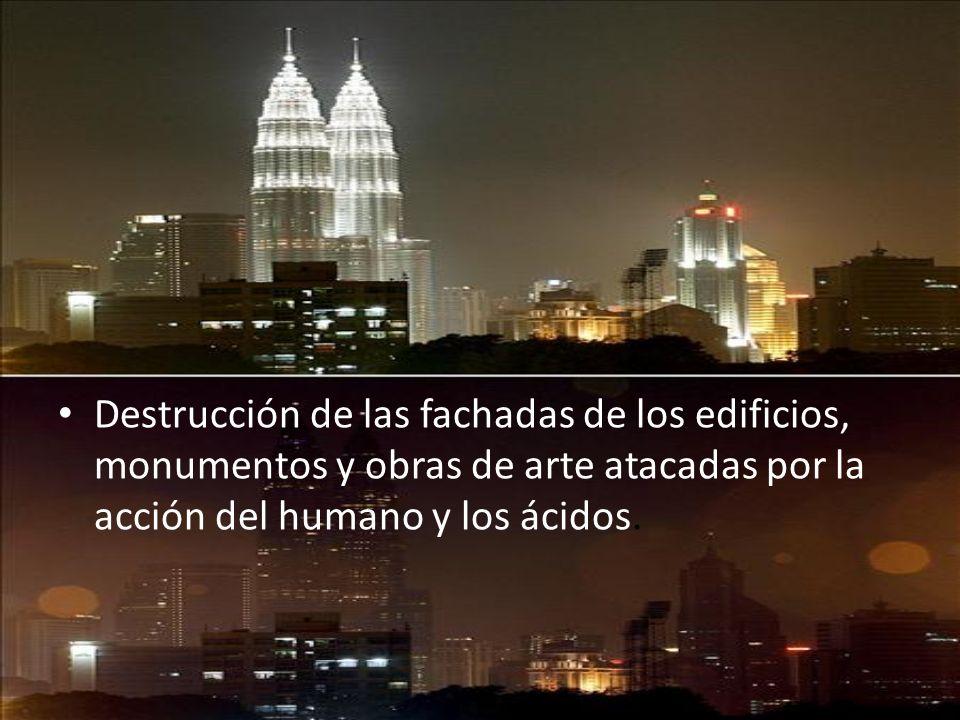 Destrucción de las fachadas de los edificios, monumentos y obras de arte atacadas por la acción del humano y los ácidos.