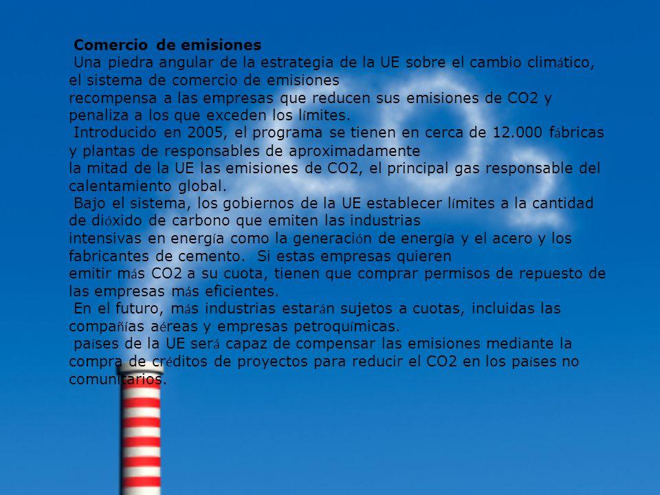 Comercio de emisiones Una piedra angular de la estrategia de la UE sobre el cambio climático, el sistema de comercio de emisiones.