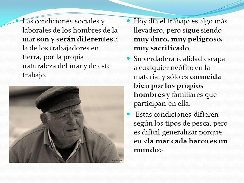 Las condiciones sociales y laborales de los hombres de la mar son y serán diferentes a la de los trabajadores en tierra, por la propia naturaleza del mar y de este trabajo.
