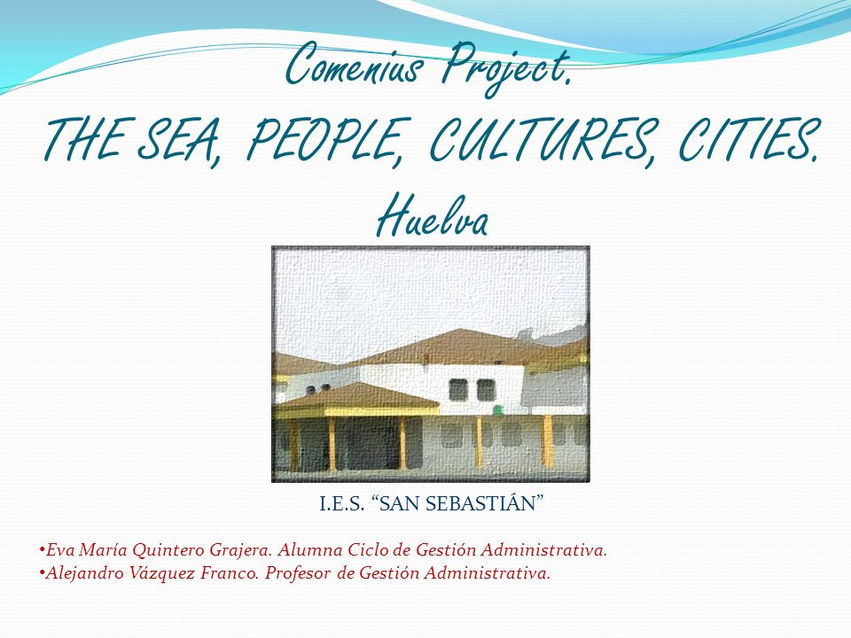 Comenius Project. THE SEA, PEOPLE, CULTURES, CITIES. Huelva