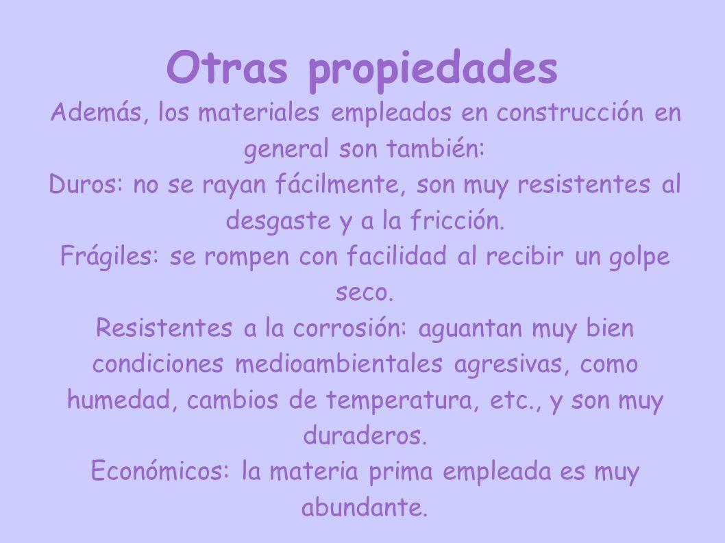 Otras propiedades Además, los materiales empleados en construcción en general son también: