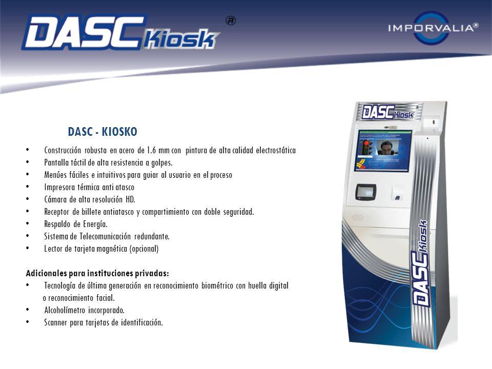 DASC - KIOSKO Construcción robusta en acero de 1.6 mm con pintura de alta calidad electrostática. Pantalla táctil de alta resistencia a golpes.