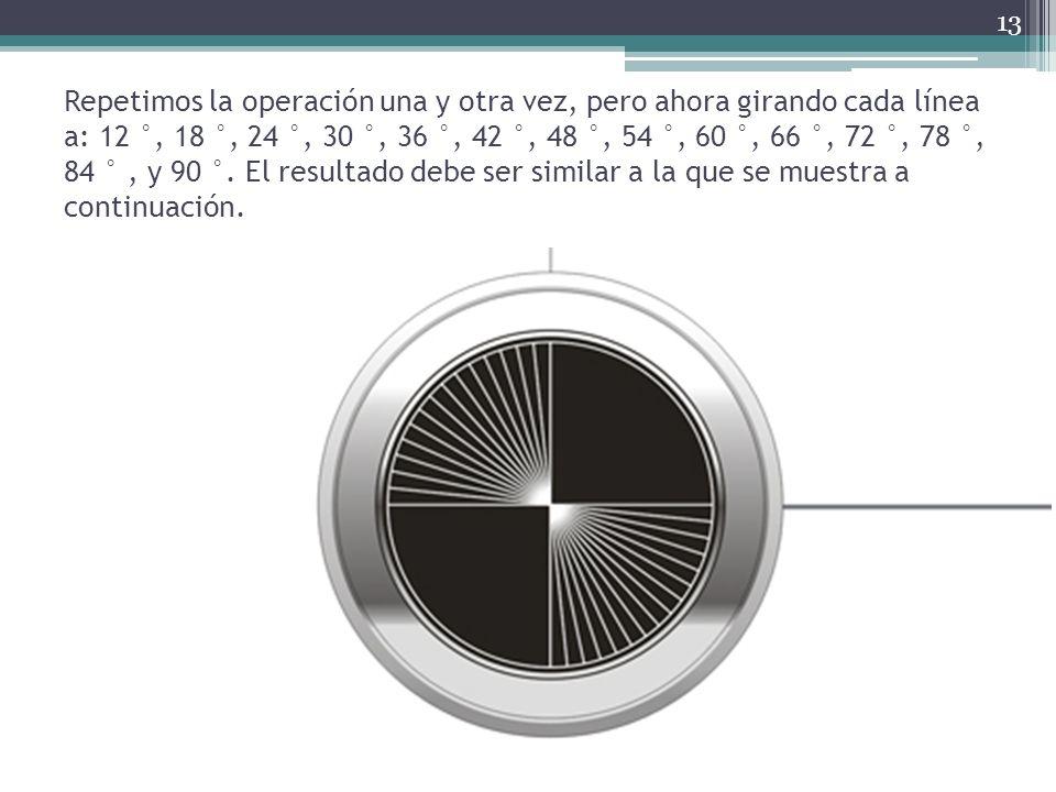 Repetimos la operación una y otra vez, pero ahora girando cada línea a: 12 °, 18 °, 24 °, 30 °, 36 °, 42 °, 48 °, 54 °, 60 °, 66 °, 72 °, 78 °, 84 ° , y 90 °.