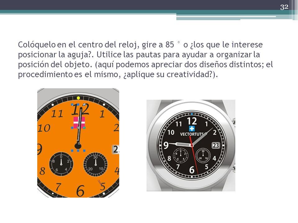 Colóquelo en el centro del reloj, gire a 85 ° o ¿los que le interese posicionar la aguja .