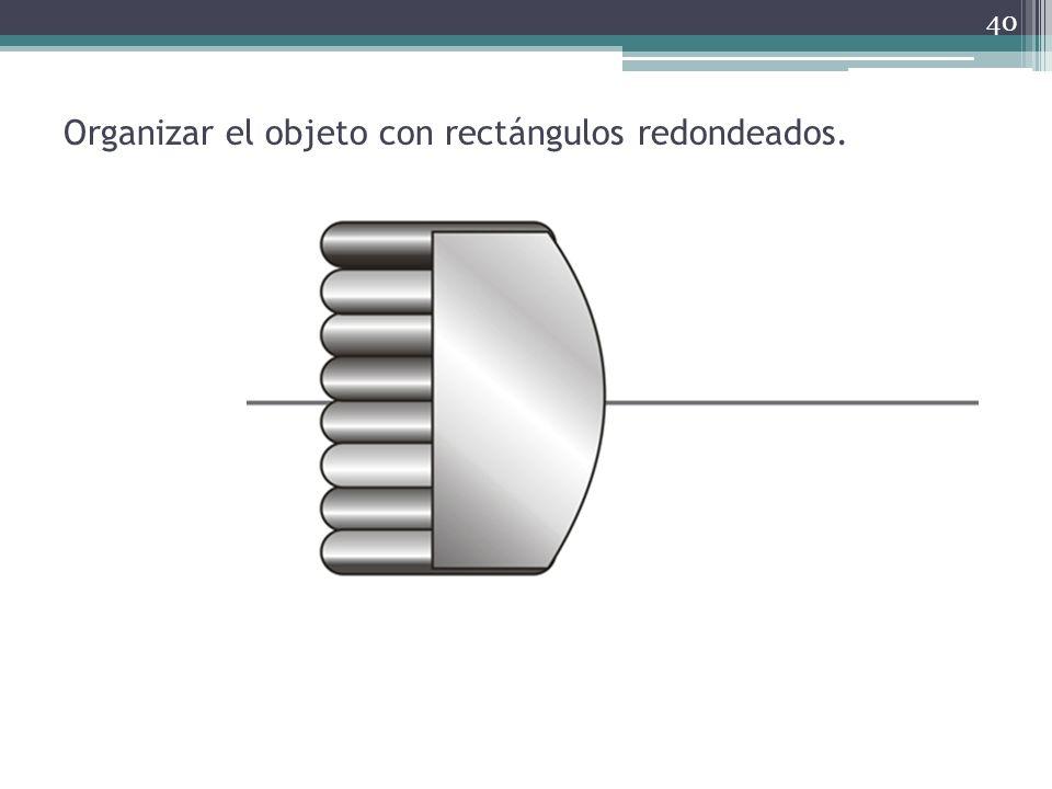 Organizar el objeto con rectángulos redondeados.