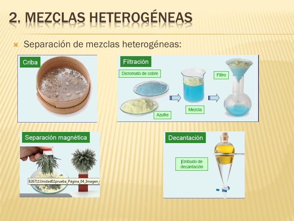 2. MEZCLAS heterogéneas Separación de mezclas heterogéneas: