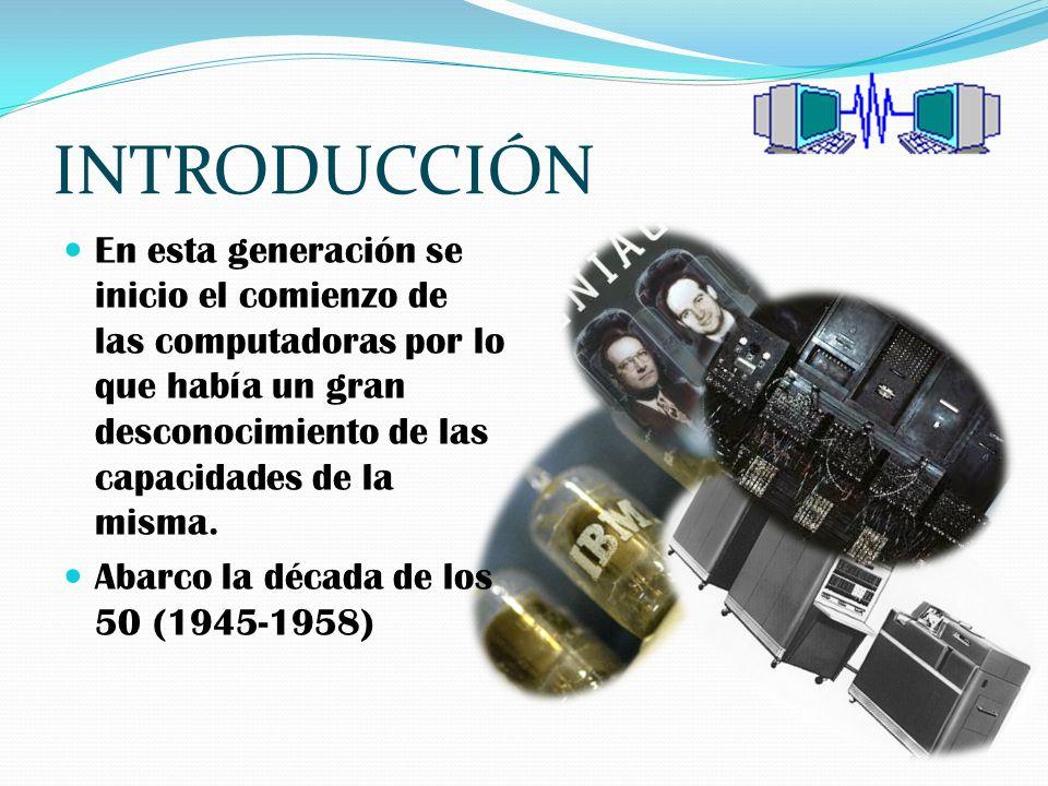 INTRODUCCIÓNEn esta generación se inicio el comienzo de las computadoras por lo que había un gran desconocimiento de las capacidades de la misma.