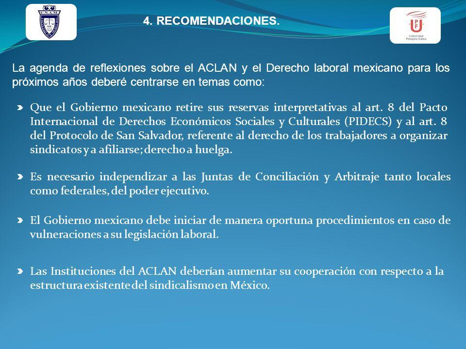 4. RECOMENDACIONES. La agenda de reflexiones sobre el ACLAN y el Derecho laboral mexicano para los próximos años deberé centrarse en temas como: