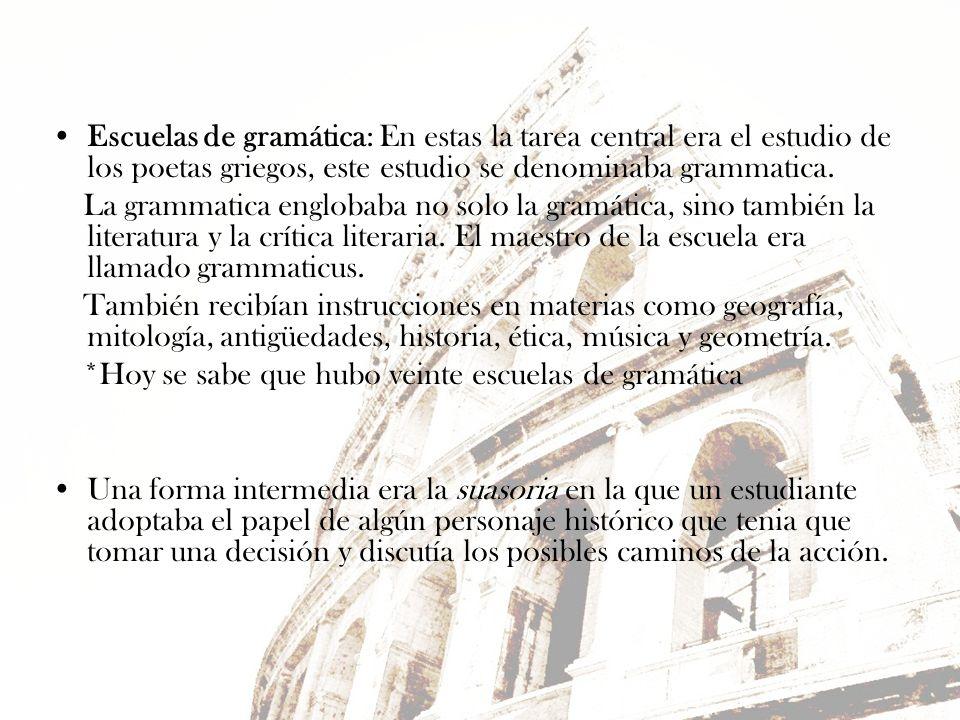 Escuelas de gramática: En estas la tarea central era el estudio de los poetas griegos, este estudio se denominaba grammatica.