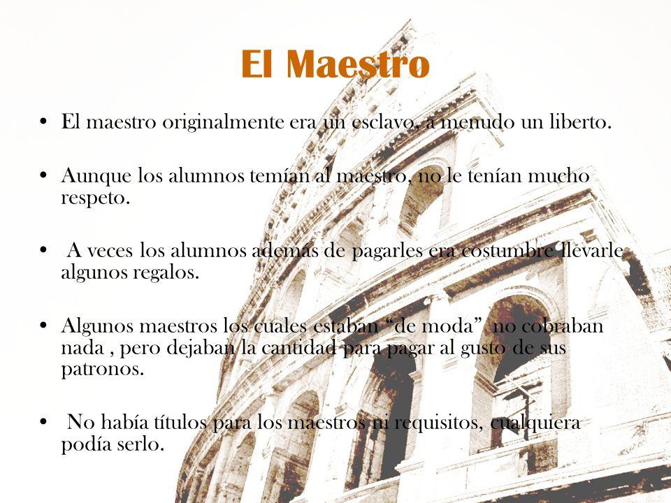 El MaestroEl maestro originalmente era un esclavo, a menudo un liberto. Aunque los alumnos temían al maestro, no le tenían mucho respeto.