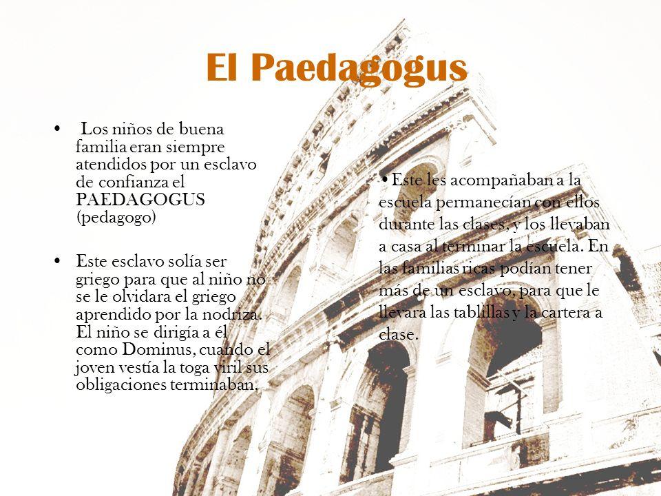 El PaedagogusLos niños de buena familia eran siempre atendidos por un esclavo de confianza el PAEDAGOGUS (pedagogo)