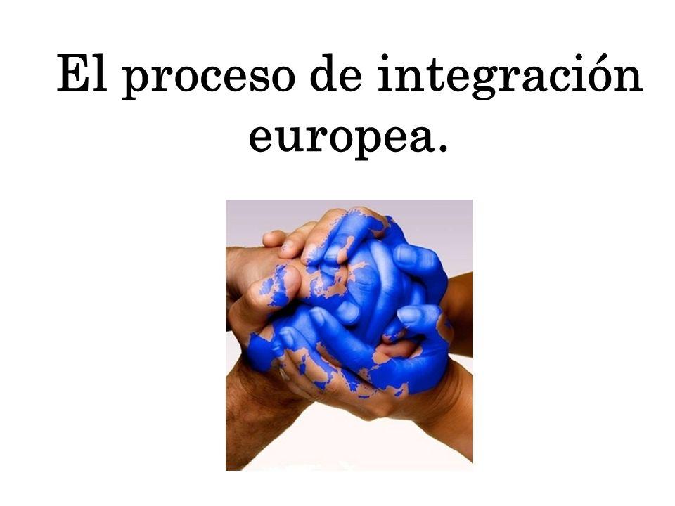 El proceso de integración europea.