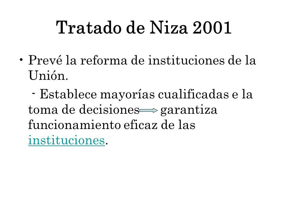 Tratado de Niza 2001 Prevé la reforma de instituciones de la Unión.
