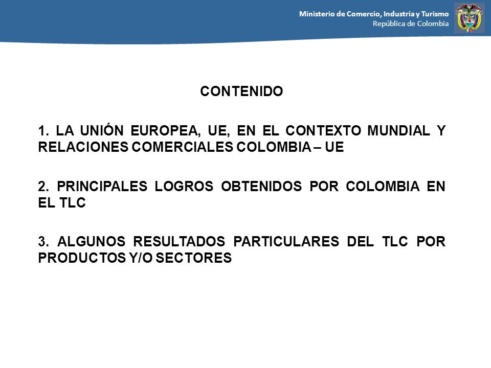CONTENIDO 1. LA UNIÓN EUROPEA, UE, EN EL CONTEXTO MUNDIAL Y RELACIONES COMERCIALES COLOMBIA – UE.