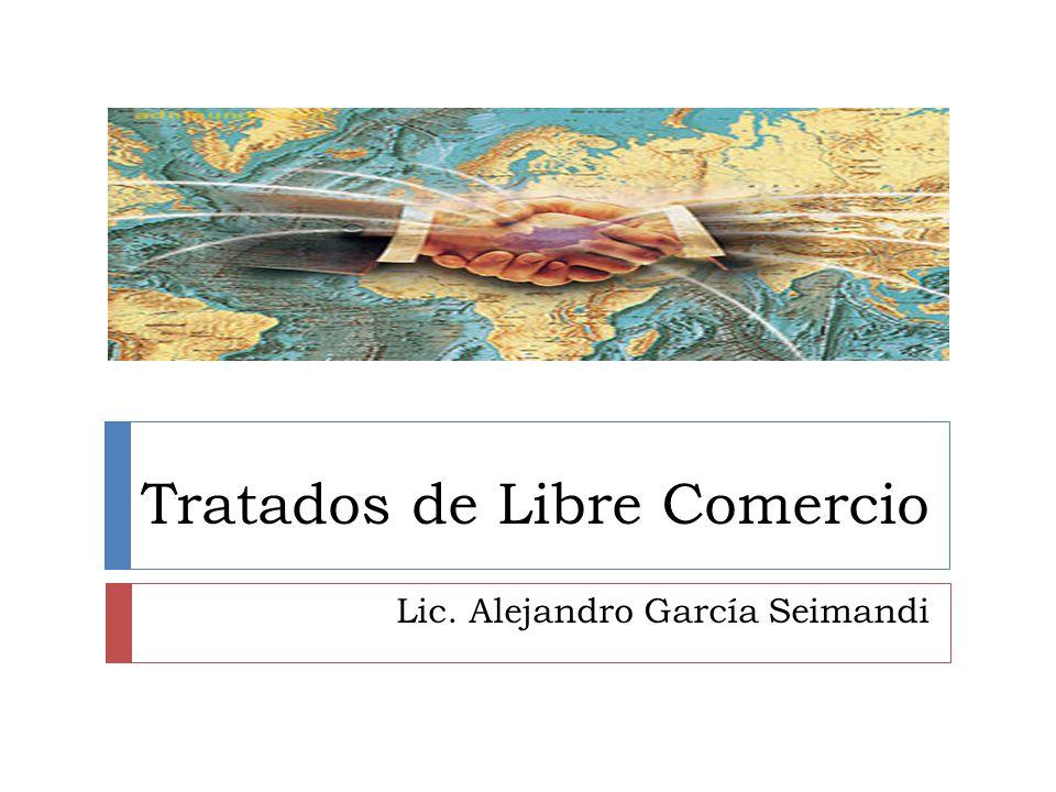 Tratados de Libre Comercio Lic. Alejandro García Seimandi
