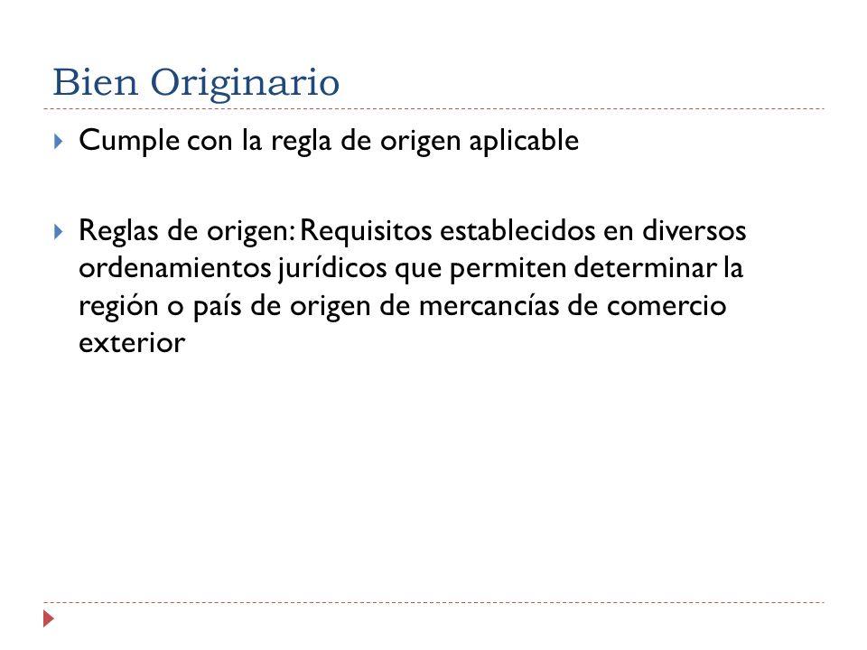Bien Originario Cumple con la regla de origen aplicable