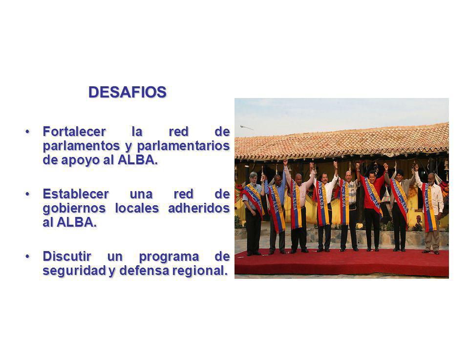 DESAFIOS Fortalecer la red de parlamentos y parlamentarios de apoyo al ALBA. Establecer una red de gobiernos locales adheridos al ALBA.
