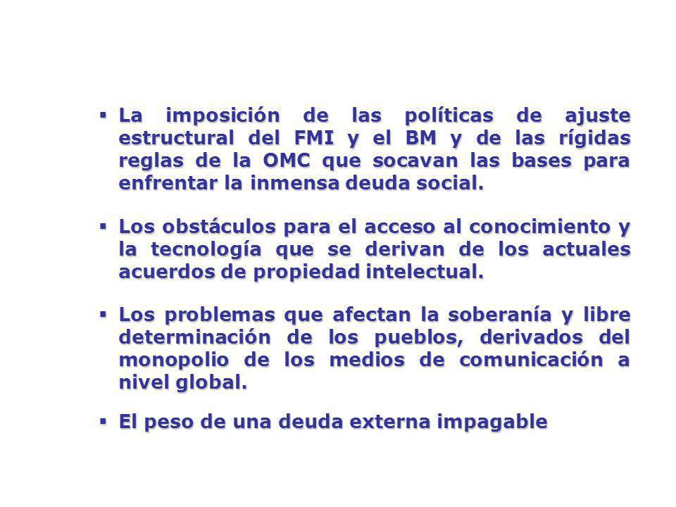 La imposición de las políticas de ajuste estructural del FMI y el BM y de las rígidas reglas de la OMC que socavan las bases para enfrentar la inmensa deuda social.