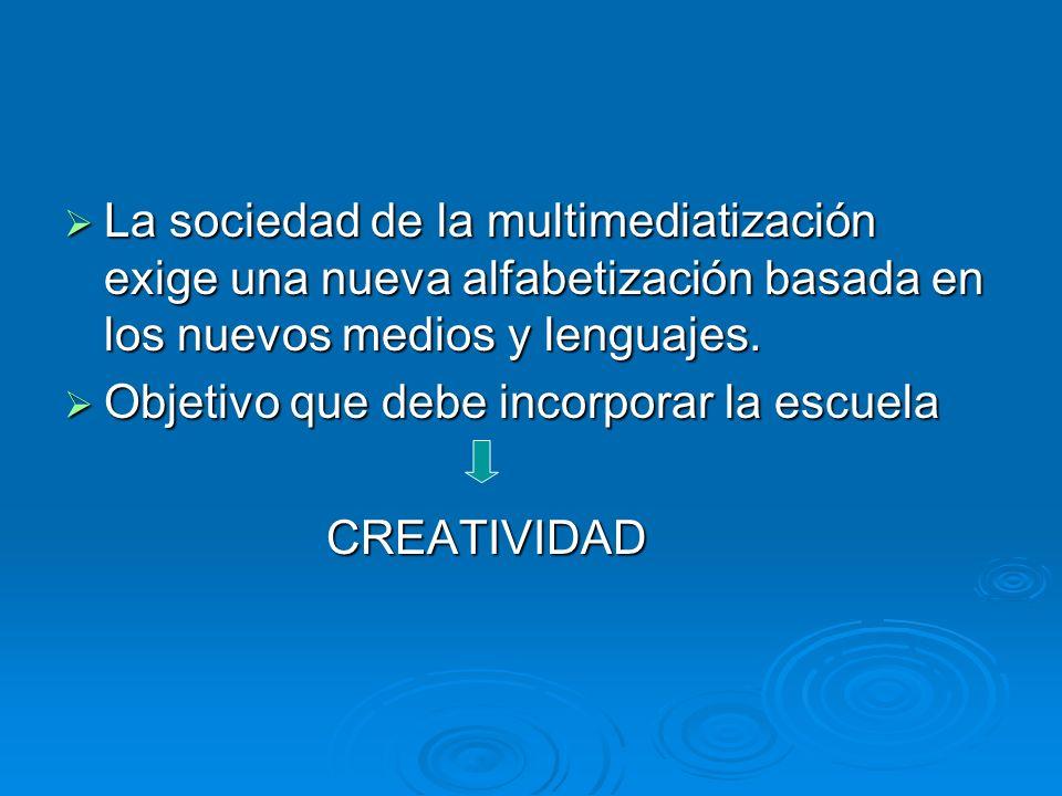 La sociedad de la multimediatización exige una nueva alfabetización basada en los nuevos medios y lenguajes.