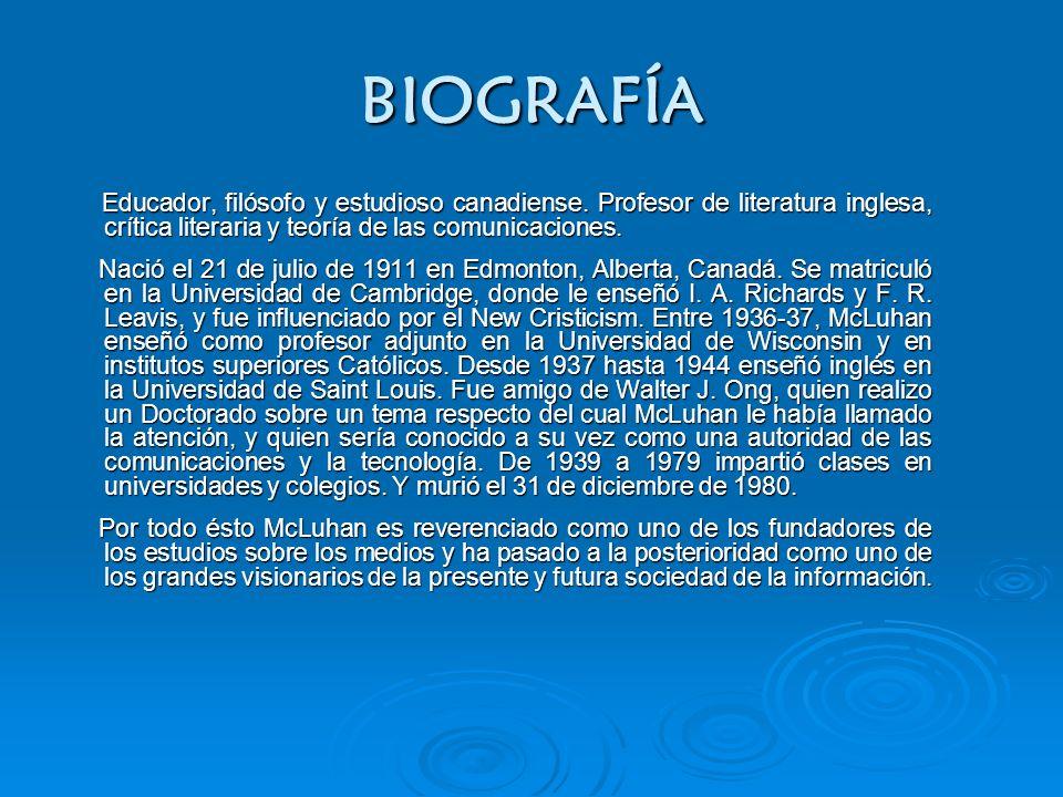 BIOGRAFÍA Educador, filósofo y estudioso canadiense. Profesor de literatura inglesa, crítica literaria y teoría de las comunicaciones.
