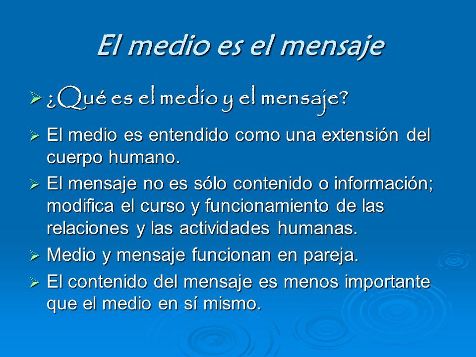 El medio es el mensaje ¿Qué es el medio y el mensaje