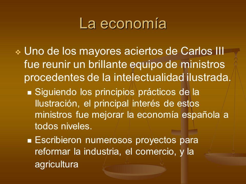 La economía Uno de los mayores aciertos de Carlos III fue reunir un brillante equipo de ministros procedentes de la intelectualidad ilustrada.