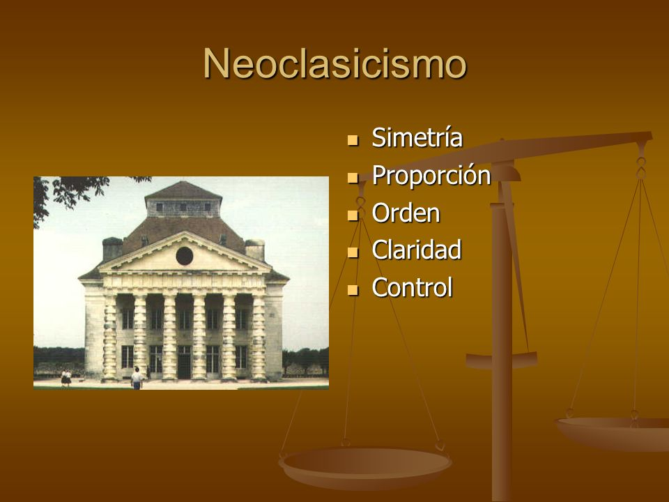 Neoclasicismo Simetría Proporción Orden Claridad Control