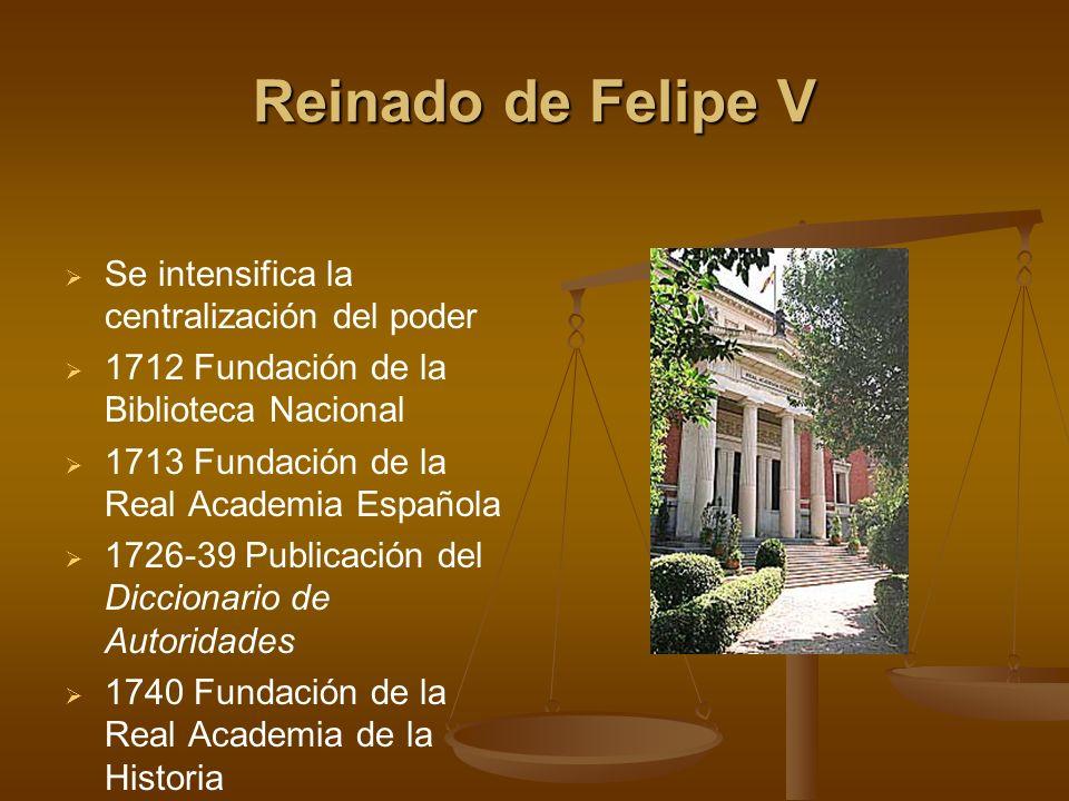 Reinado de Felipe V Se intensifica la centralización del poder