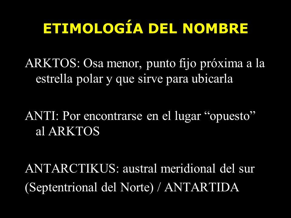 ETIMOLOGÍA DEL NOMBRE ARKTOS: Osa menor, punto fijo próxima a la estrella polar y que sirve para ubicarla.