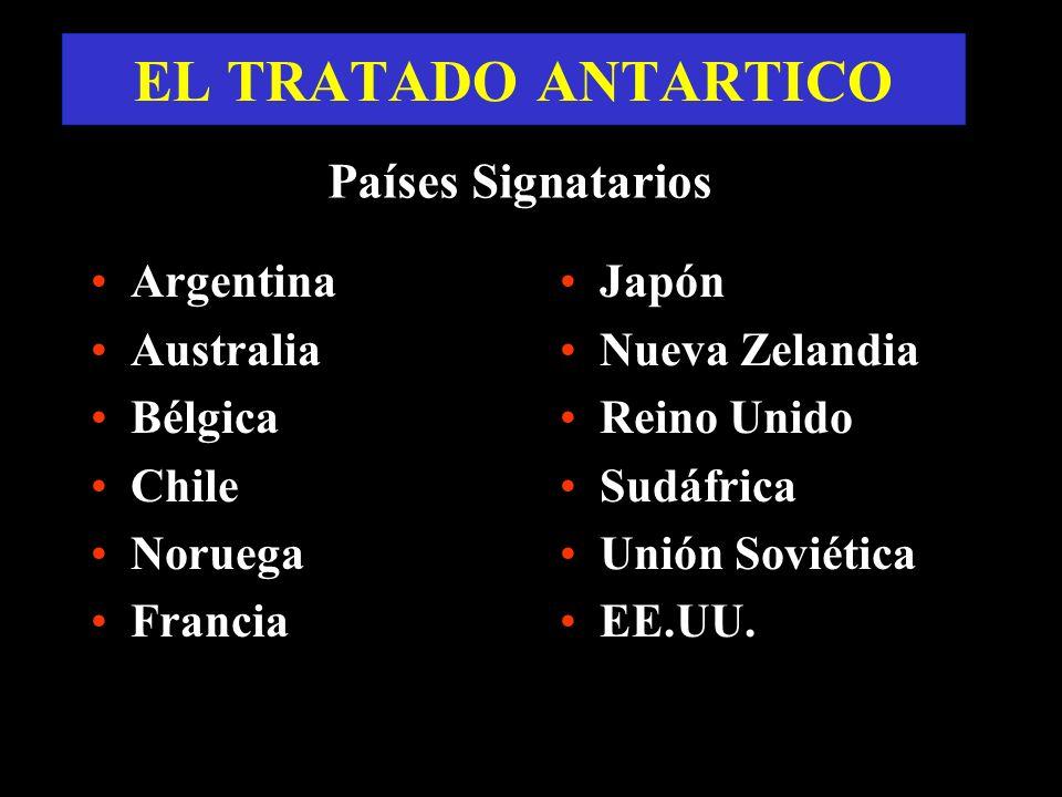EL TRATADO ANTARTICO Países Signatarios Argentina Australia Bélgica