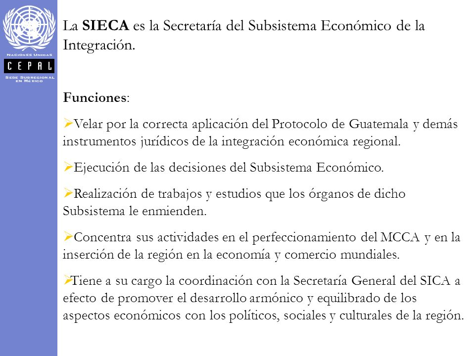 La SIECA es la Secretaría del Subsistema Económico de la Integración.