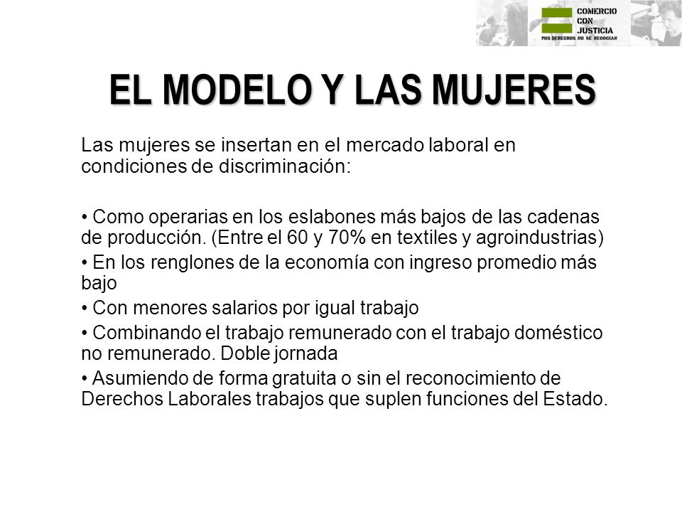 EL MODELO Y LAS MUJERES Las mujeres se insertan en el mercado laboral en condiciones de discriminación: