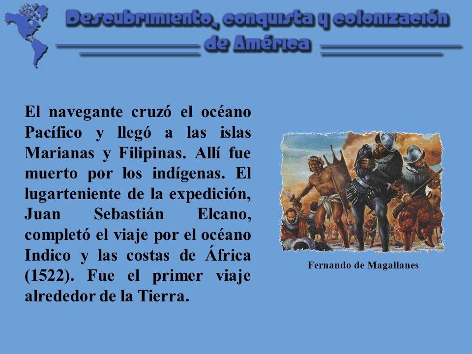 El navegante cruzó el océano Pacífico y llegó a las islas Marianas y Filipinas. Allí fue muerto por los indígenas. El lugarteniente de la expedición, Juan Sebastián Elcano, completó el viaje por el océano Indico y las costas de África (1522). Fue el primer viaje alrededor de la Tierra.