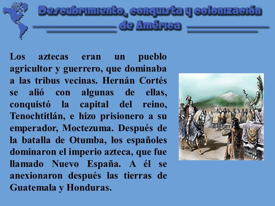 Los aztecas eran un pueblo agricultor y guerrero, que dominaba a las tribus vecinas.