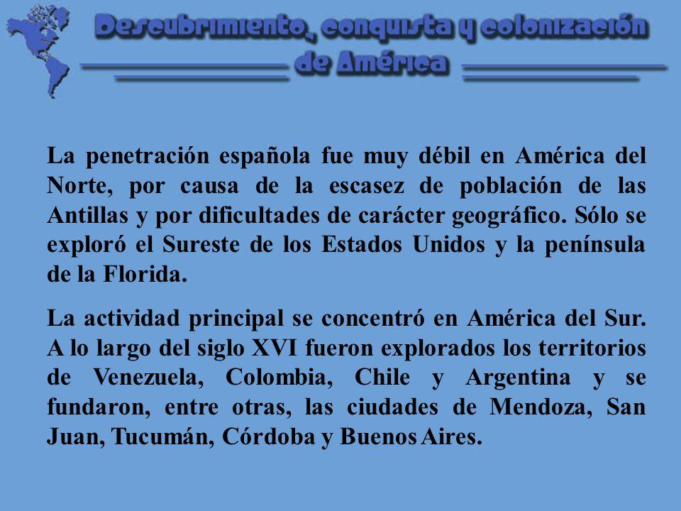 La penetración española fue muy débil en América del Norte, por causa de la escasez de población de las Antillas y por dificultades de carácter geográfico. Sólo se exploró el Sureste de los Estados Unidos y la península de la Florida.