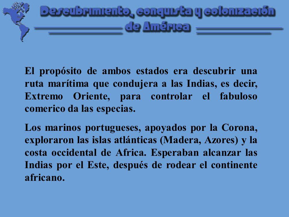 El propósito de ambos estados era descubrir una ruta marítima que condujera a las Indias, es decir, Extremo Oriente, para controlar el fabuloso comerico da las especias.