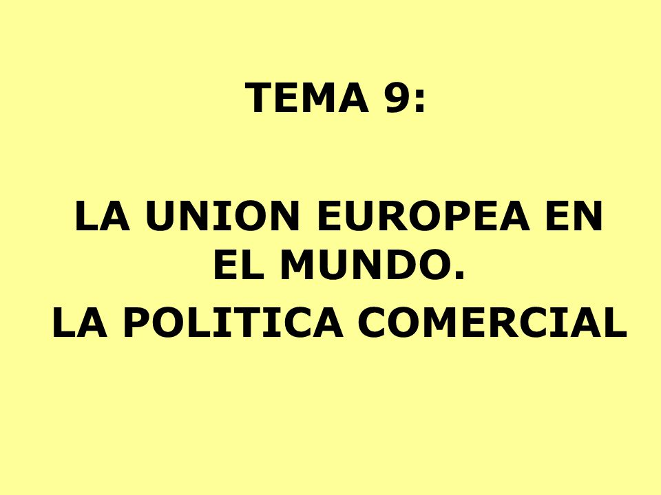 LA UNION EUROPEA EN EL MUNDO. LA POLITICA COMERCIAL