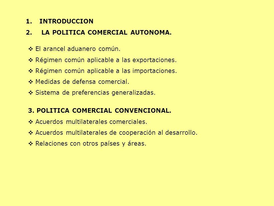 INTRODUCCION LA POLITICA COMERCIAL AUTONOMA. El arancel aduanero común. Régimen común aplicable a las exportaciones.