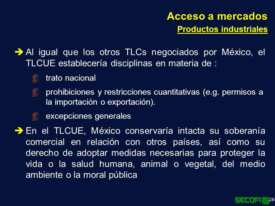 Acceso a mercados Productos industriales. Al igual que los otros TLCs negociados por México, el TLCUE establecería disciplinas en materia de :