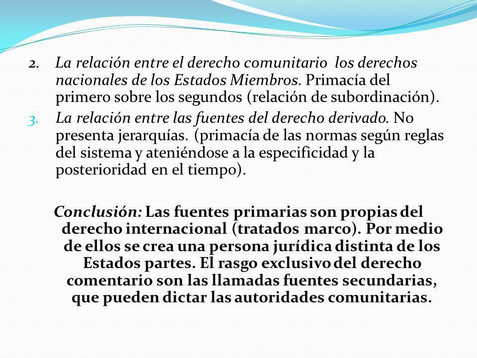 2. La relación entre el derecho comunitario los derechos nacionales de los Estados Miembros. Primacía del primero sobre los segundos (relación de subordinación).