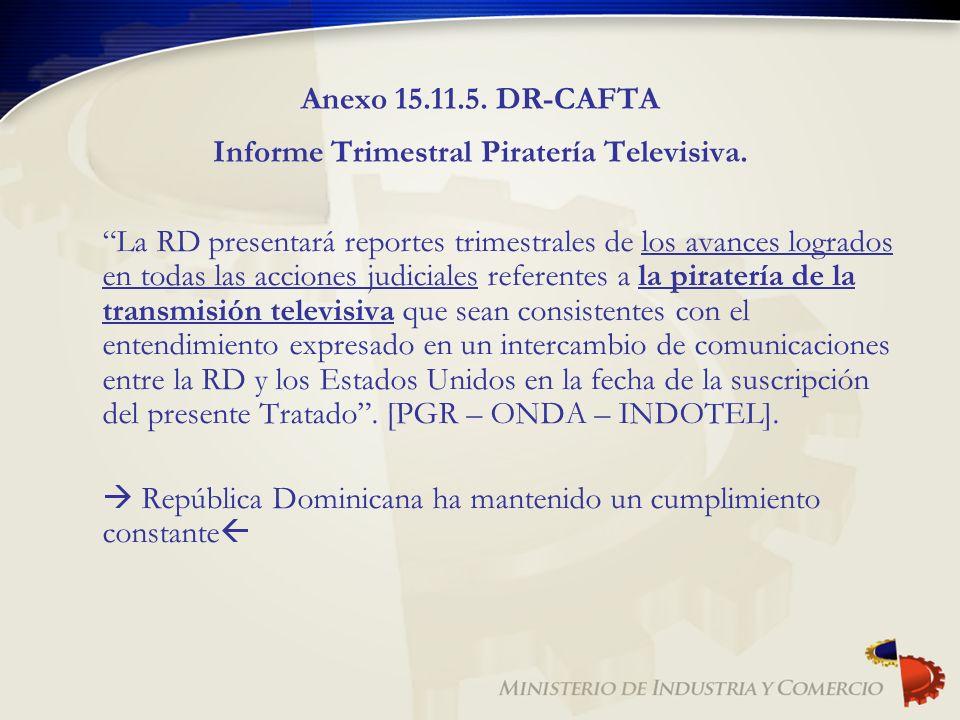 Anexo 15.11.5. DR-CAFTA Informe Trimestral Piratería Televisiva.