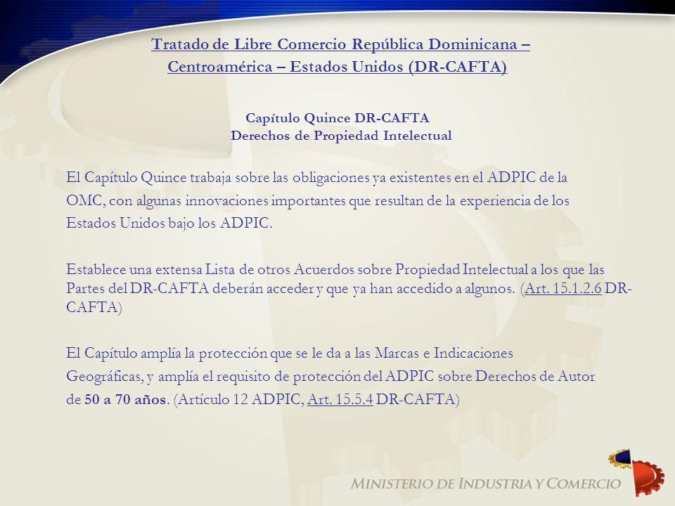 Tratado de Libre Comercio República Dominicana – Centroamérica – Estados Unidos (DR-CAFTA) Capítulo Quince DR-CAFTA Derechos de Propiedad Intelectual