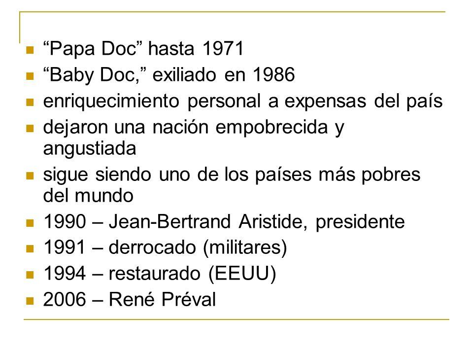 Papa Doc hasta 1971 Baby Doc, exiliado en 1986. enriquecimiento personal a expensas del país. dejaron una nación empobrecida y angustiada.