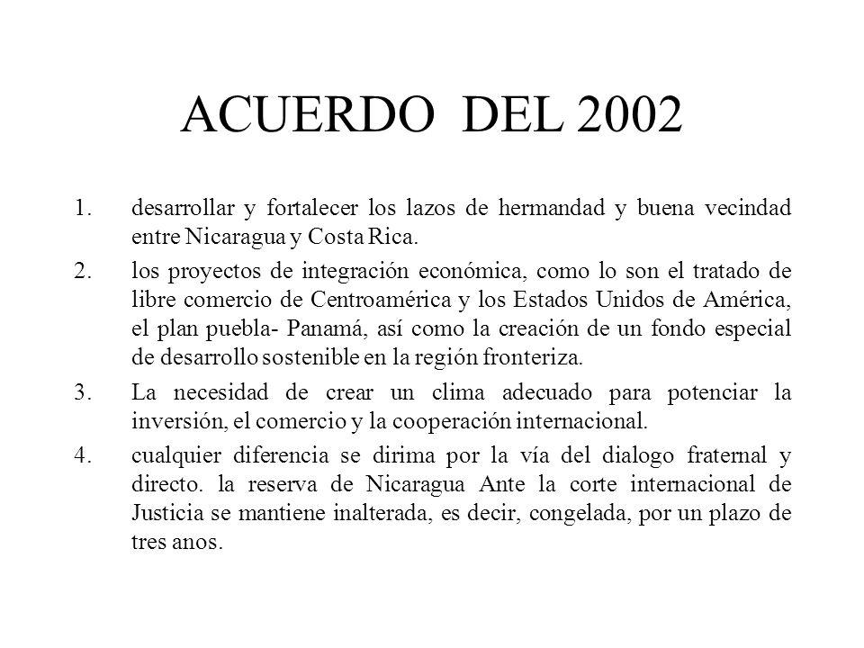 ACUERDO DEL 2002 desarrollar y fortalecer los lazos de hermandad y buena vecindad entre Nicaragua y Costa Rica.