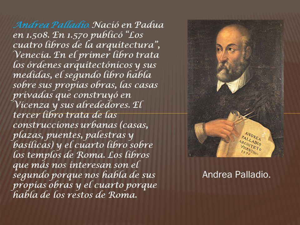 Andrea Palladio. Nació en Padua en 1. 508. En 1
