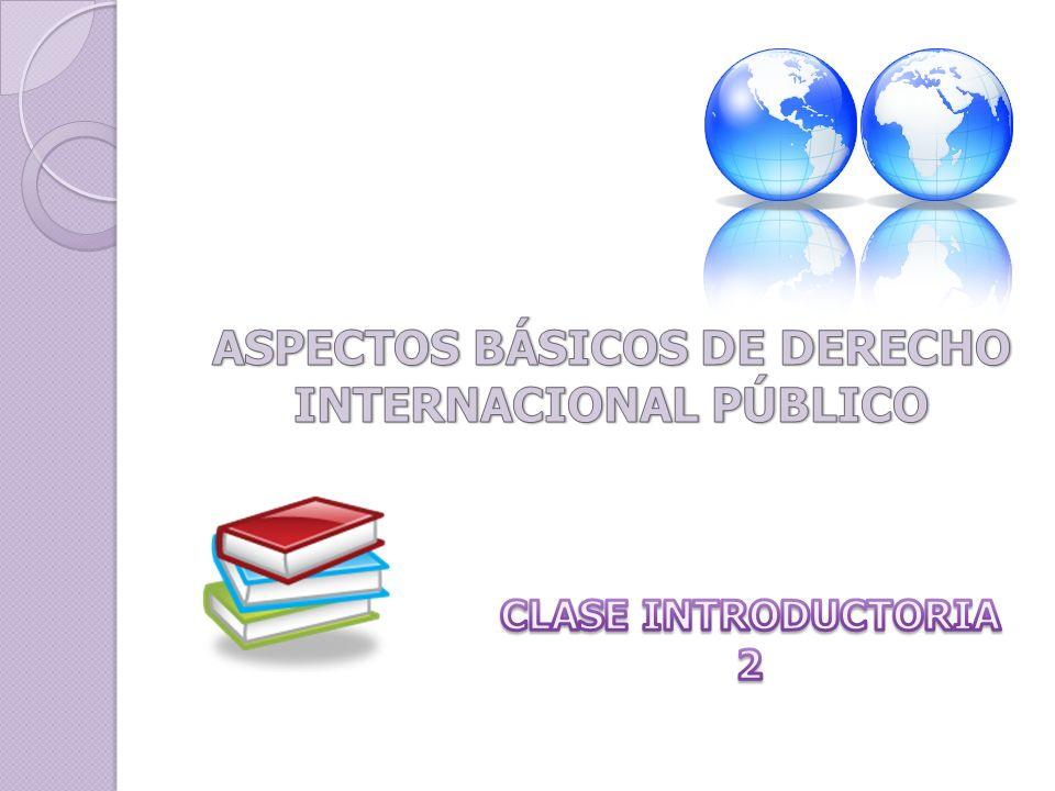 ASPECTOS BÁSICOS DE DERECHO INTERNACIONAL PÚBLICO