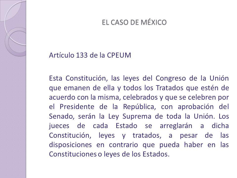EL CASO DE MÉXICO Artículo 133 de la CPEUM.